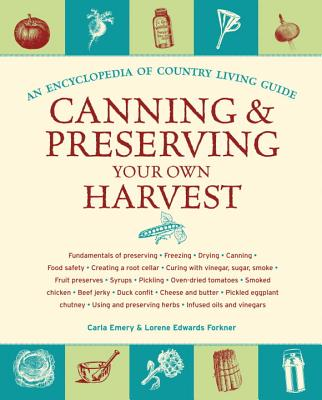 Canning & Preserving Your Own Harvest By Emery, Carla/ Forkner, Lorene Edwards